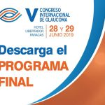 Descarga el Programa Final – V Congreso Internacional de Glaucoma – 28 y 29 de Junio 2019